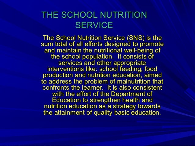 THE SCHOOL NUTRITIONTHE SCHOOL NUTRITION SERVICESERVICE The School Nutrition Service (SNS) is theThe School Nutrition Serv...