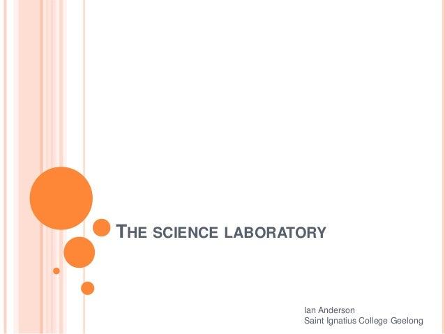 THE SCIENCE LABORATORY  Ian Anderson Saint Ignatius College Geelong