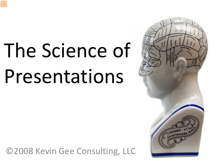 The Science of  Presentations   ©2008 Kevin Gee Consulting, LLC