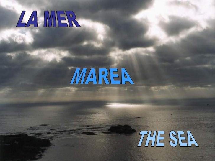 LA MER THE SEA MAREA