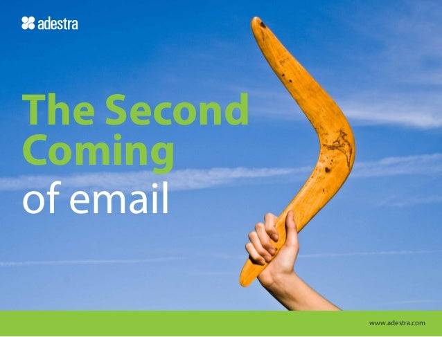 The Second Coming of email www.adestra.com