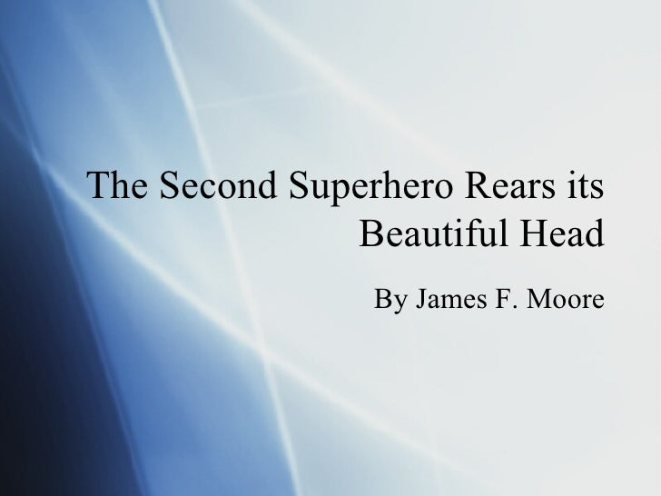 The Second Superhero Rears its Beautiful Head By James F. Moore