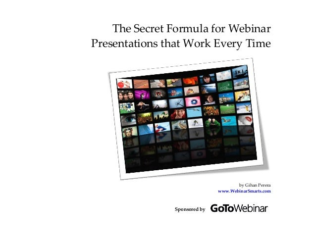 The Secret Formula for WebinarPresentations that Work Every Time                                     by Gihan Perera      ...