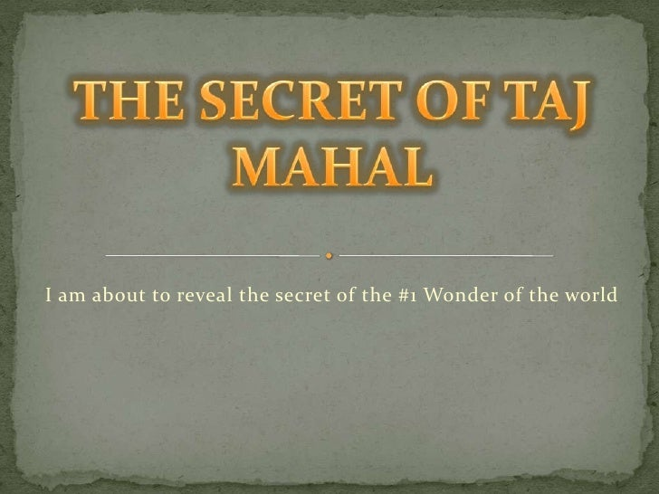 THE SECRET OF TAJ MAHAL<br />I am about to reveal the secret of the #1 Wonder of the world<br />
