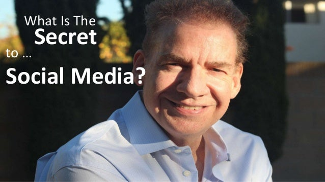What Is The  Secret  to …  Social Media?