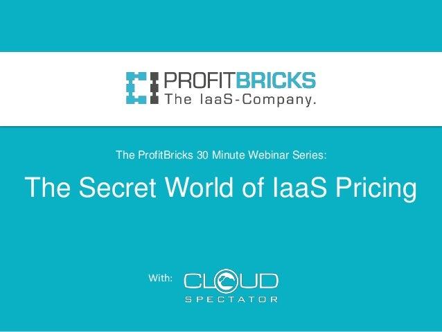 The Secret World of IaaS Pricing With: The ProfitBricks 30 Minute Webinar Series: