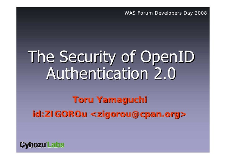 WAS Forum Developers Day 2008 The Security of OpenIDThe Security of OpenID Authentication 2.0Authentication 2.0 Toru Yamag...