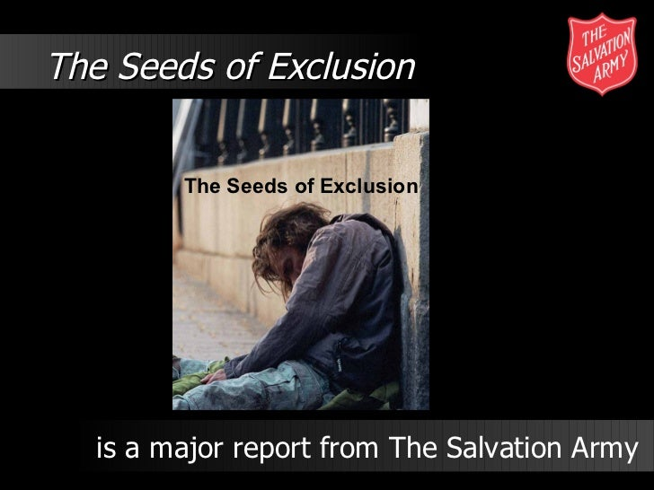 The Seeds of Exclusion The Seeds of Exclusion is a major report from The Salvation Army