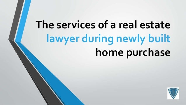 The services of a real estate lawyer during newly built home purchase
