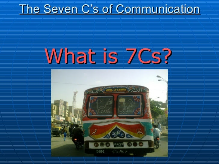 seven cs of communication Business communication 1 prepare d by: masoud khowajaomari the seven c's of effective communication communication princi.