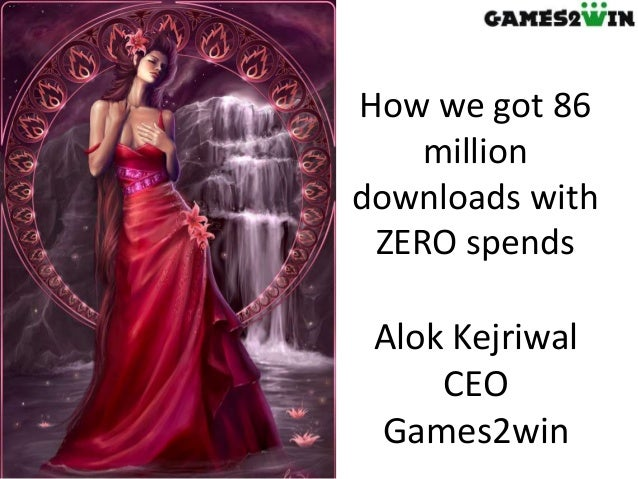 Alok Kejriwal CEO Games2win How we got 86 million downloads with ZERO spends