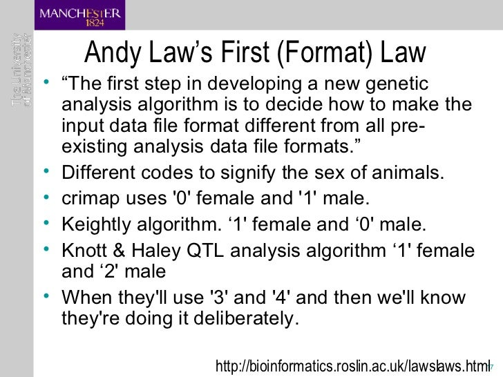 """Andy Law's First (Format) Law <ul><li>"""" The first step in developing a new genetic analysis algorithm is to decide how to ..."""