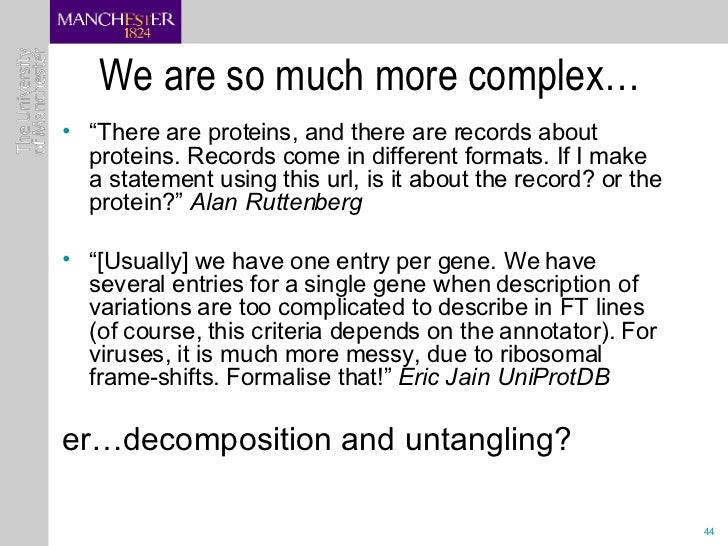 """We are so much more complex… <ul><li>"""" There are proteins, and there are records about proteins. Records come in different..."""