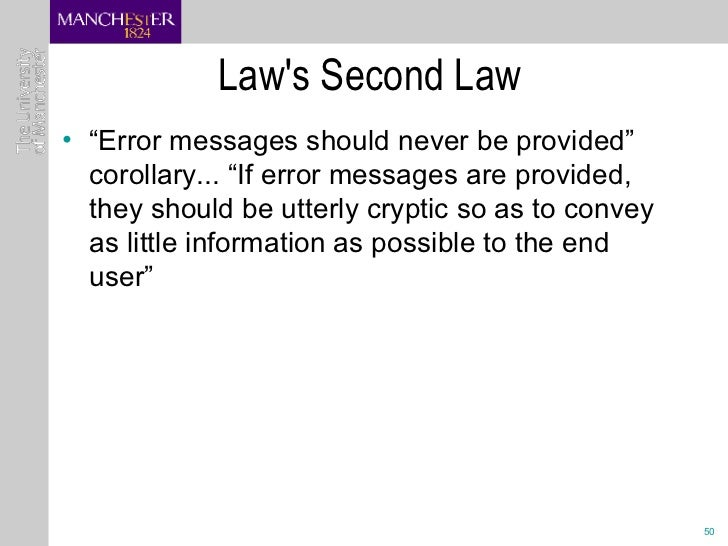 """Law's Second Law <ul><li>""""Error messages should never be provided"""" corollary... """"If error messages are provided, they shou..."""