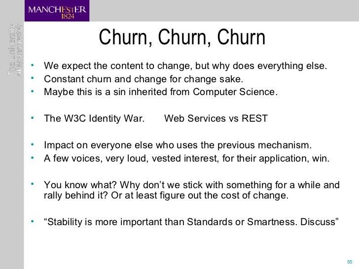 Churn, Churn, Churn <ul><li>We expect the content to change, but why does everything else. </li></ul><ul><li>Constant chur...