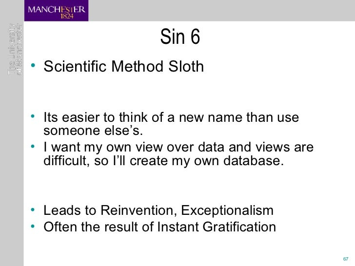 Sin 6 <ul><li>Scientific Method Sloth </li></ul><ul><li>Its easier to think of a new name than use someone else's. </li></...