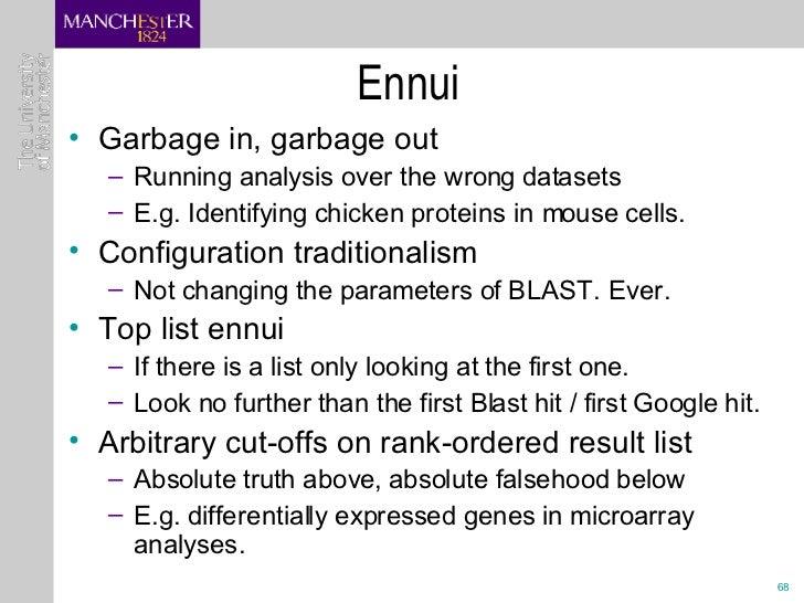 Ennui <ul><li>Garbage in, garbage out </li></ul><ul><ul><li>Running analysis over the wrong datasets </li></ul></ul><ul><u...