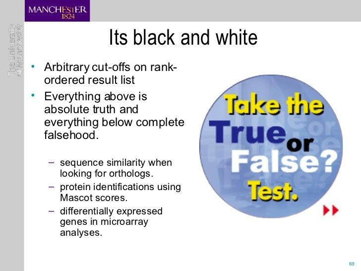 Its black and white <ul><li>Arbitrary cut-offs on rank-ordered result list </li></ul><ul><li>Everything above is absolute ...
