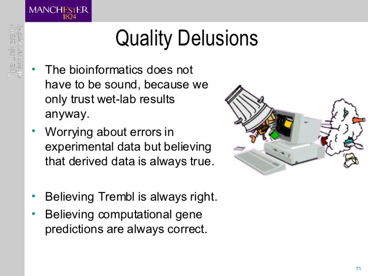 Quality Delusions <ul><li>The bioinformatics does not have to be sound, because we only trust wet-lab results anyway. </li...