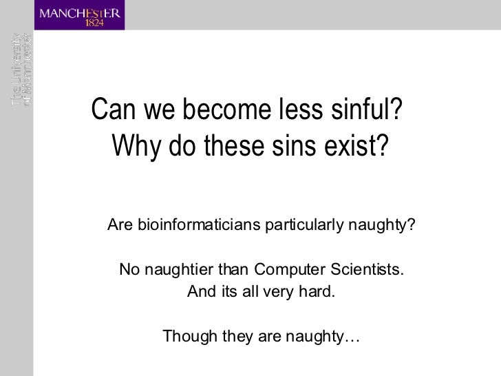 Can we become less sinful?  Why do these sins exist? Are bioinformaticians particularly naughty? No naughtier than Compute...