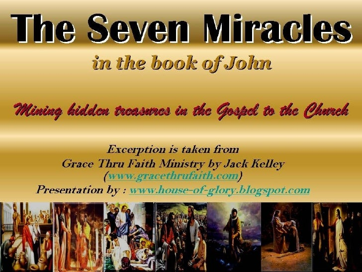 the seven miracles in the gospel Jesus christ performed miracles, demonstrating his power over nature and the spiritual world, thus confirming the kingdom of god is at hand.