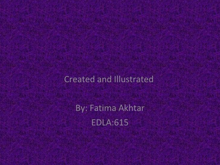 Created and Illustrated  By: Fatima Akhtar EDLA:615