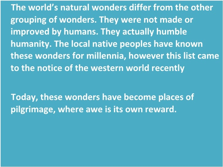 <ul><li>The world's natural wonders differ from the other grouping of wonders. They were not made or improved by humans. T...