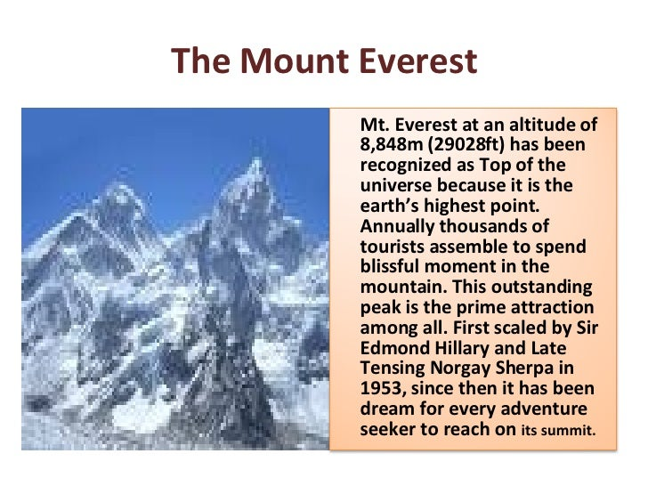 The Mount Everest Mt. Everest at an altitude of 8,848m (29028ft) has been recognized as Top of the universe because it is ...
