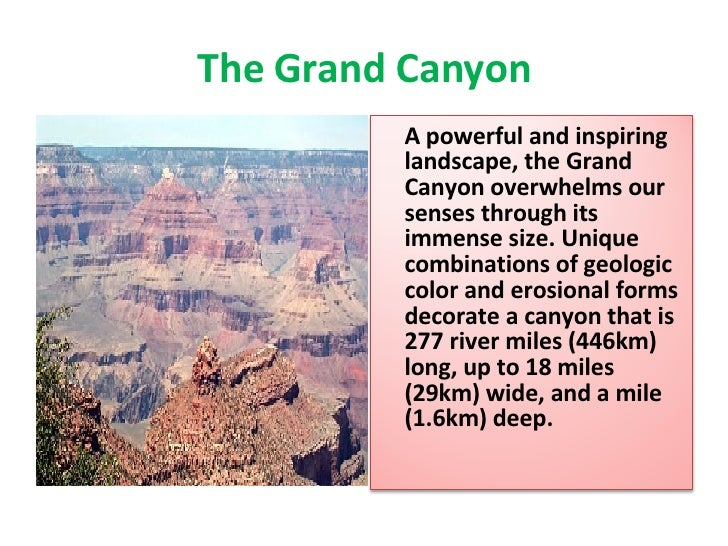 The Grand Canyon A powerful and inspiring landscape, the Grand Canyon overwhelms our senses through its immense size. Uniq...