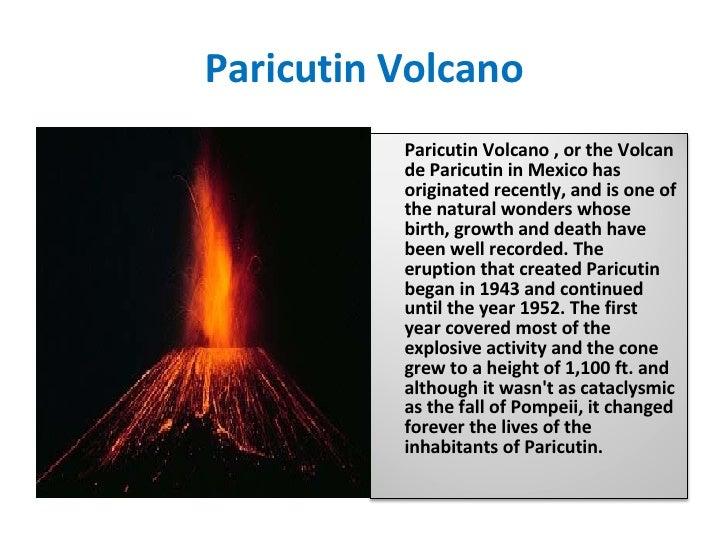 Paricutin Volcano Paricutin Volcano , or the Volcan de Paricutin in Mexico has originated recently, and is one of the natu...
