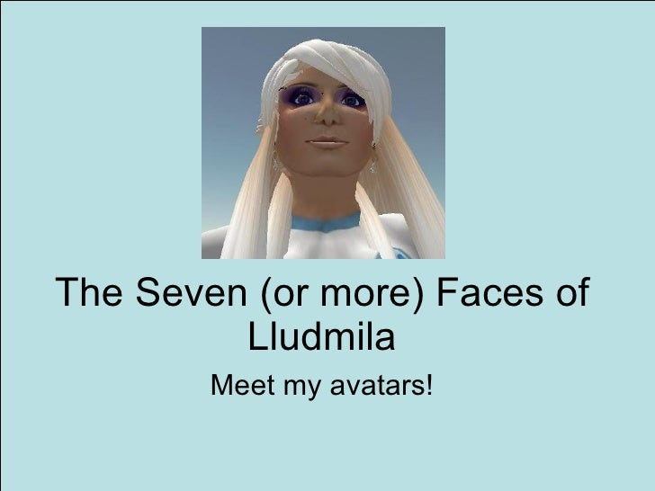 The Seven (or more) Faces of Lludmila Meet my avatars!