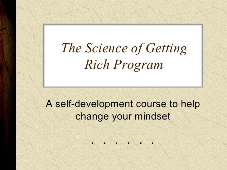 The Science of Getting         Rich Program   A self­development course to help         change your mindset