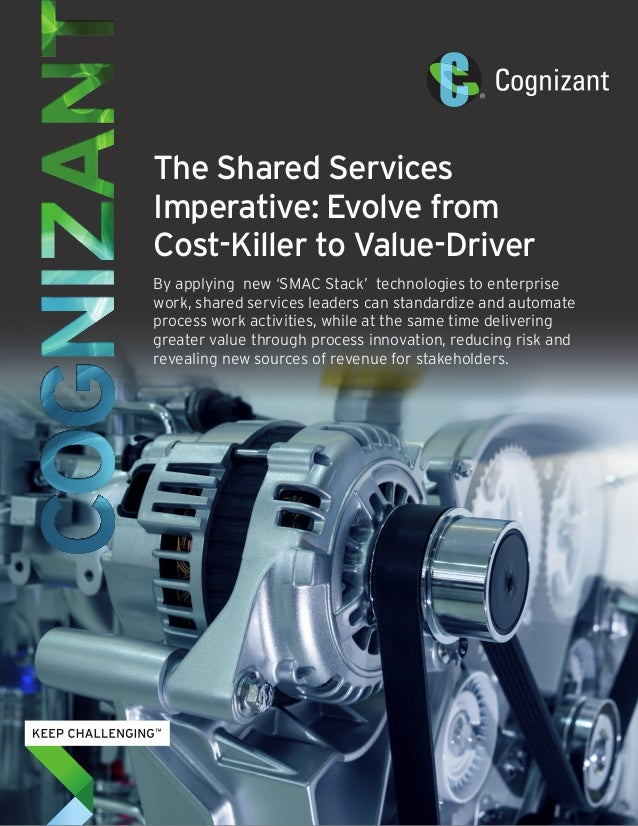 The Shared Services Imperative: Evolve from Cost-Killer to Value-Driver By applying new 'SMAC Stack' technologies to enter...