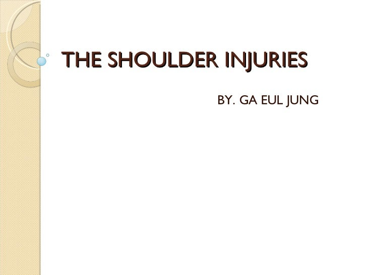 THE SHOULDER INJURIES  BY. GA EUL JUNG