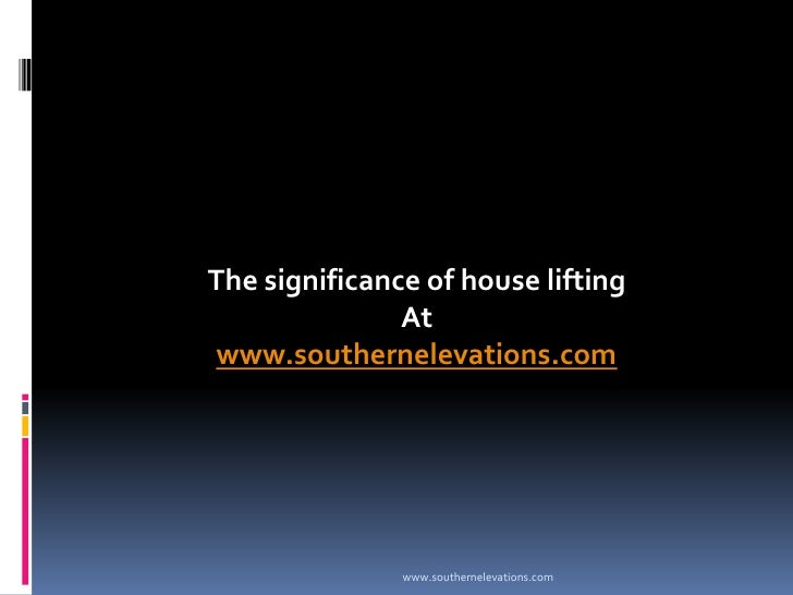 The significance of house lifting               Atwww.southernelevations.com               www.southernelevations.com