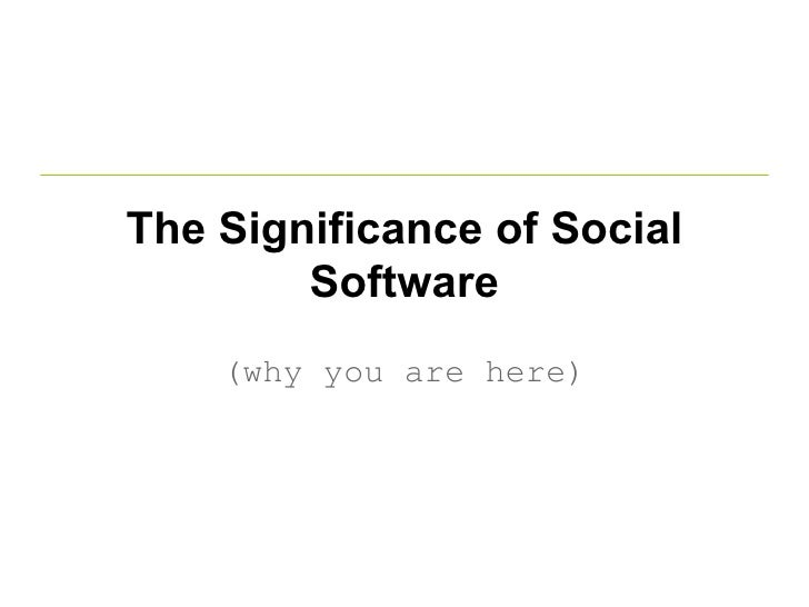 The Significance of Social Software (why you are here)