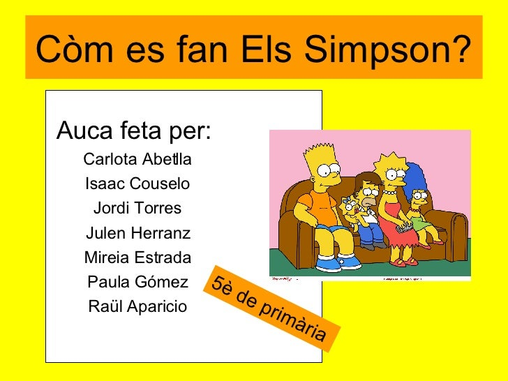 Còm es fan Els Simpson? <ul><li>Auca feta per:  </li></ul><ul><li>Carlota Abetlla </li></ul><ul><li>Isaac Couselo </li></u...