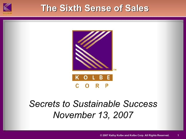 Secrets to Sustainable Success November 13, 2007 The Sixth Sense of Sales