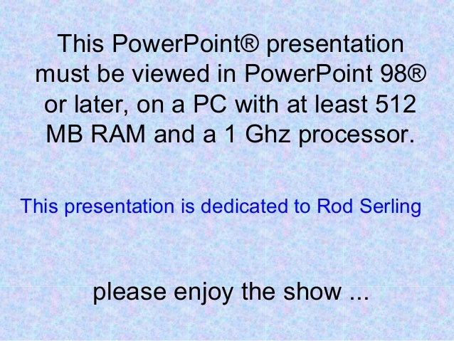 This PowerPoint® presentation must be viewed in PowerPoint 98® or later, on a PC with at least 512 MB RAM and a 1 Ghz proc...