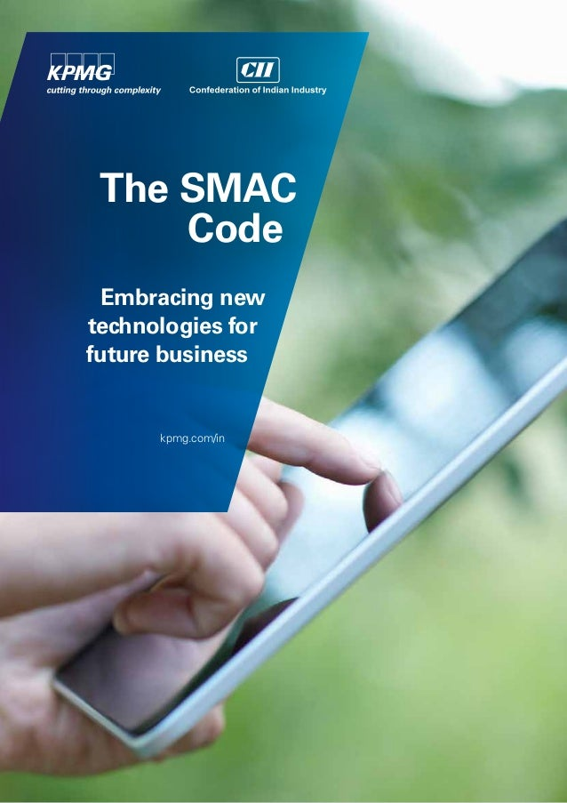 The SMAC Code Embracing new technologies for future business  kpmg.com/in