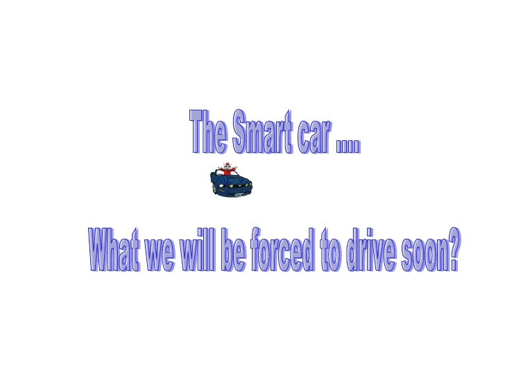 The Smart car ....  What we will be forced to drive soon?