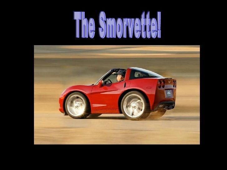 The Smorvette!