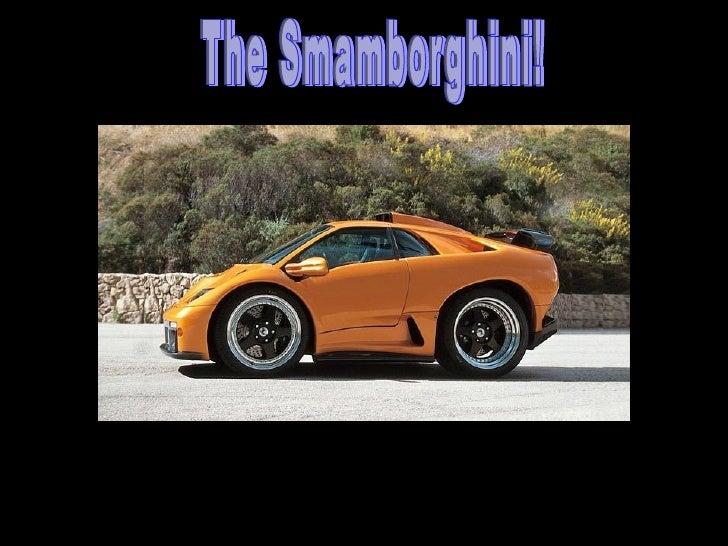 The Smamborghini!