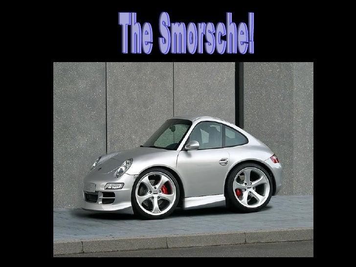 The Smorsche!