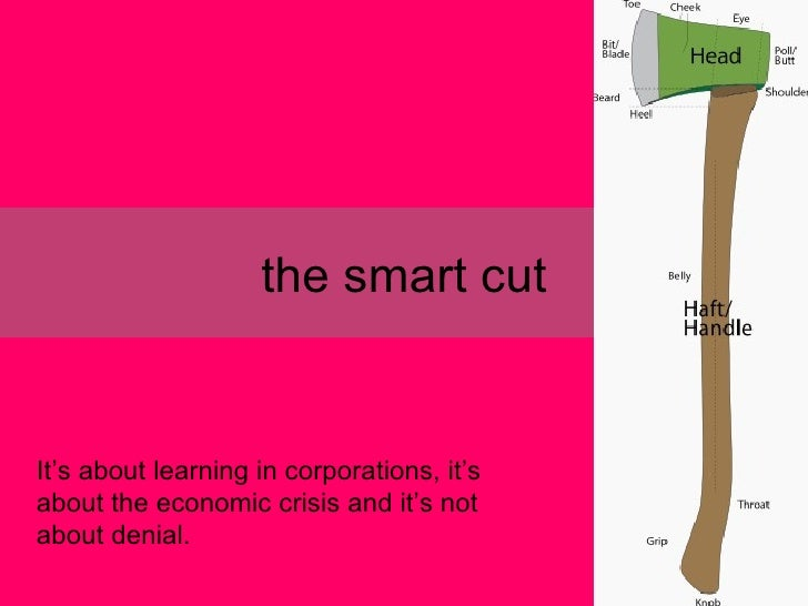 the smart cut It's about learning in corporations, it's about the economic crisis and it's not about denial.