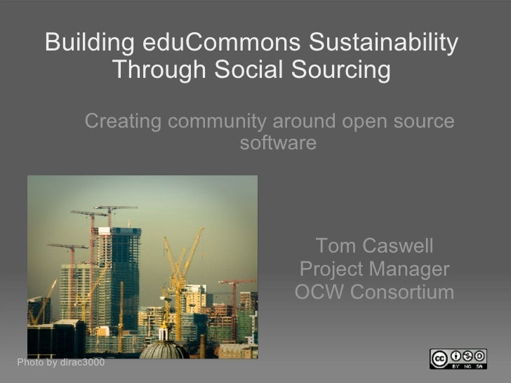 Building eduCommons Sustainability Through Social Sourcing <ul><ul><li>Creating community around open source software </li...