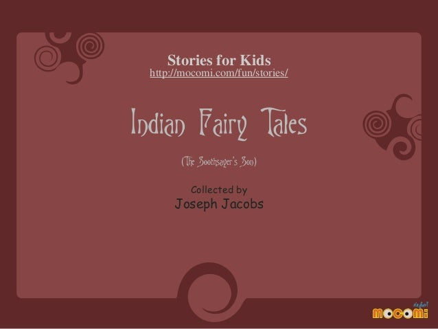 Stories for Kids http://mocomi.com/fun/stories/  Indian Fairy Tales (The Soothsayer's Son) Collected by  Joseph Jacobs