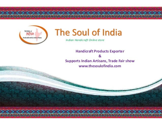 Handicraft Products Exporter & Supports Indian Artisans, Trade Fair show www.thesoulofindia.com The Soul of India Indian H...