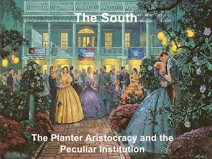 The South The Planter Aristocracy and the Peculiar Institution