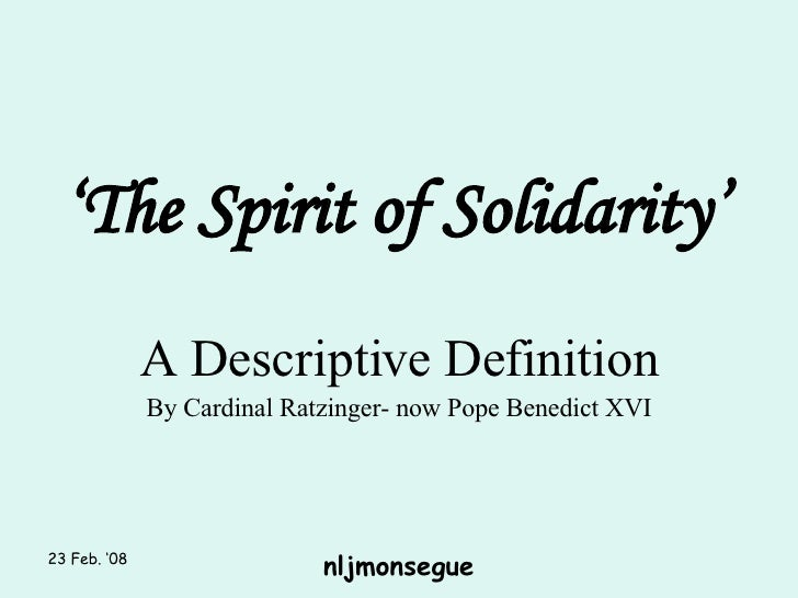 ' The Spirit of Solidarity' A Descriptive Definition By Cardinal Ratzinger- now Pope Benedict XVI